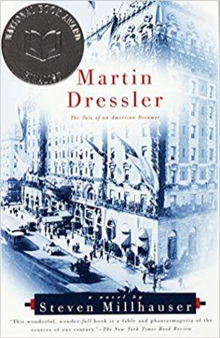 The Tale of an American Dreamer Steven Millhauser Martin Dressler