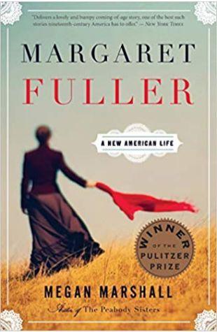 Margaret Fuller: A New American Life Megan Marshall