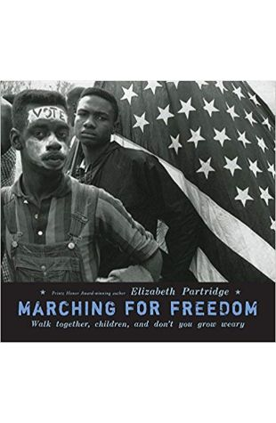 Marching for Freedom: Walk Together Children and Don't You Grow Weary Elizabeth Partridge