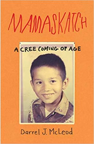 Mamaskatch: A Cree Coming of Age Darrel J. McLeod