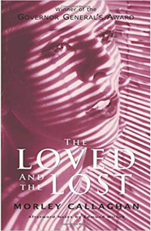 The Loved and the Lost Morley Callaghan
