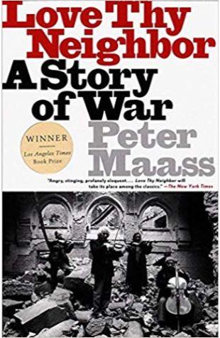 Love Thy Neighbor: A Story of War Peter Maass