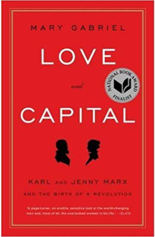 Love and Capital: Karl and Jenny Marx and the Birth of the Revolution