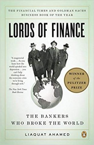 Lords of Finance: The Bankers Who Broke the World Liaquat Ahamed