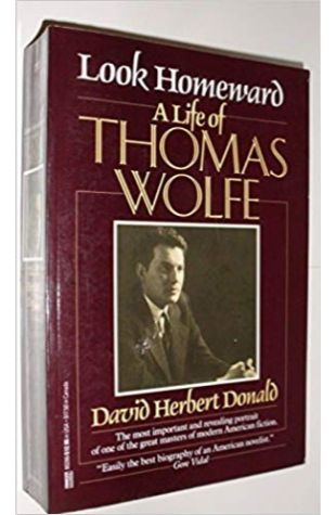 Look Homeward: A Life of Thomas Wolfe David Herbert Donald