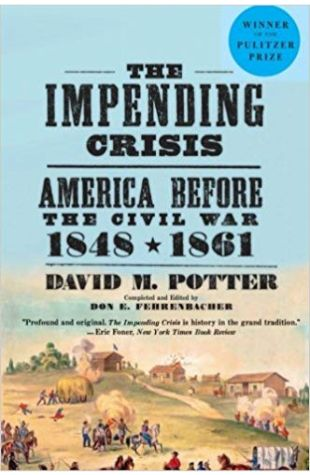 The Impending Crisis, 1848–1861 David M. Potter (Completed and edited by Don E. Fehrenbacher)