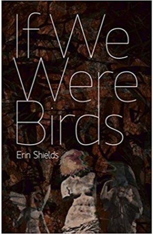 If We Were Birds Erin Shields
