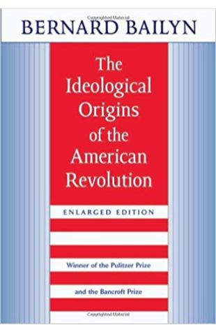 The Ideological Origins of the American Revolution Bernard Bailyn