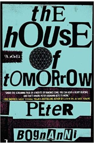 The House of Tomorrow: A Novel Peter Bognanni