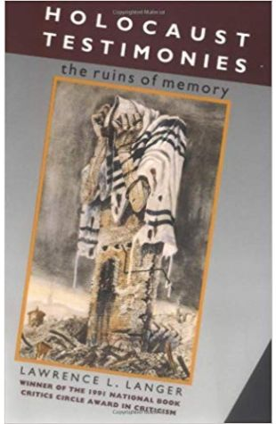 Holocaust Testimonies: The Ruins of Memory Lawrence L. Langer