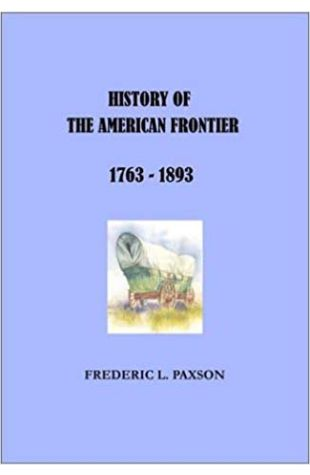 History of the American Frontier Frederic L. Paxson
