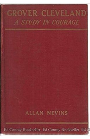 Grover Cleveland: A Study in Courage Allan Nevins