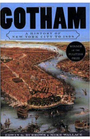 Gotham: A History of New York City to 1898 Edwin G. Burrows and Mike Wallace