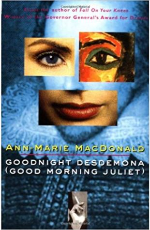 Goodnight Desdemona (Good Morning Juliet) Ann-Marie MacDonald