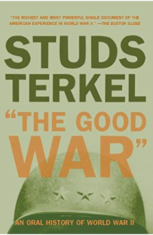 The Good War: An Oral History of World War Two Studs Terkel