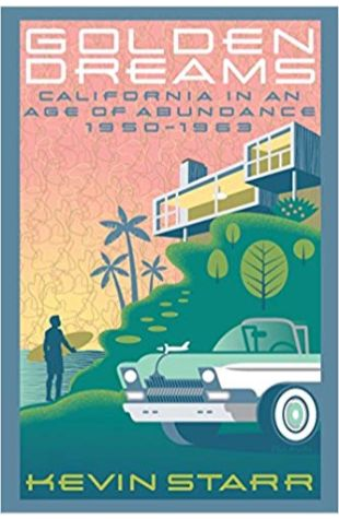 Golden Dreams: California in an Age of Abundance, 1950-1963 Kevin Starr