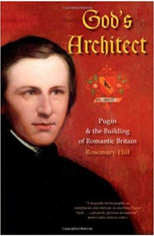 God's Architect: Pugin and the Building of Romantic Britain Rosemary Hill