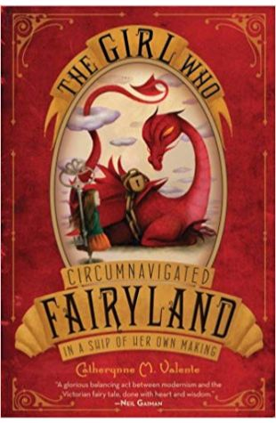 The Girl Who Circumnavigated Fairyland in a Ship of Her Own Making Catherynne M. Valente