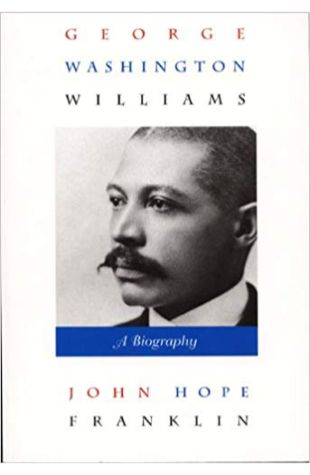George Washington Williams: A Biography