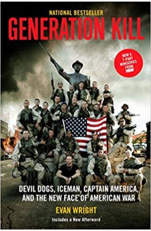 Generation Kill: Devil Dogs, Iceman, Captain America, and the New Face of American War Evan Wright