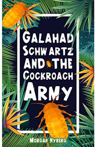 Galahad Schwartz and the Cockroach Army Morgan Nyberg