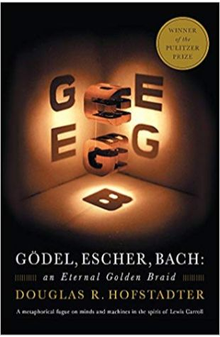 Gödel, Escher, Bach: an Eternal Golden Braid Douglas Hofstadter