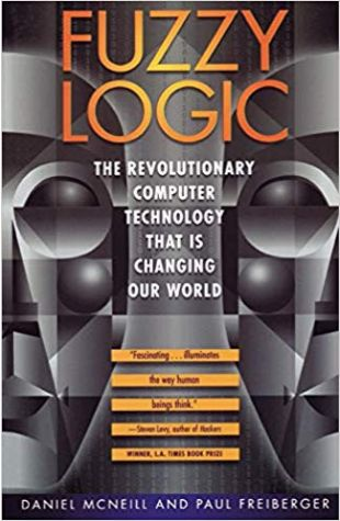 Fuzzy Logic: The Revolutionary Computer Technology That Is Changing Our World Daniel Mcneill