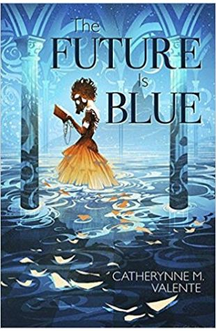 The Future is Blue Catherynne M. Valente