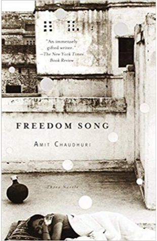 Freedom Song: Three Novels Amit Chaudhuri