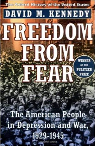 Freedom From Fear: The American People in Depression and War, 1929–1945 David M. Kennedy