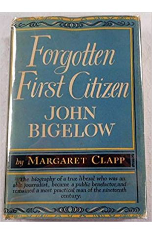 Forgotten First Citizen: John Bigelow Margaret Clapp