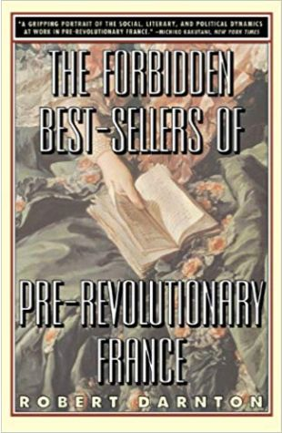 The Forbidden Bestsellers of Pre-Revolution France Robert Darnton