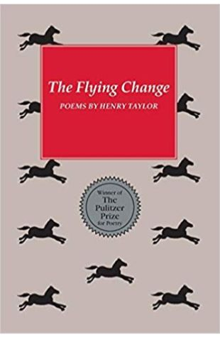 The Flying Change Henry S. Taylor