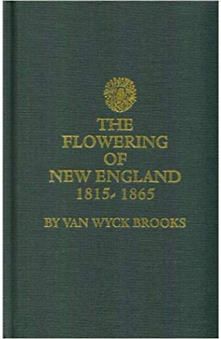 The Flowering of New England, 1815–1865 Van Wyck Brooks