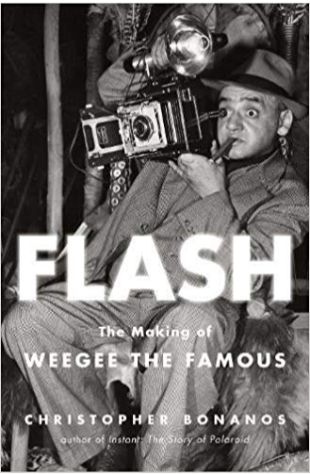 Flash: The Making of Weegee the Famous Christopher Bonanos