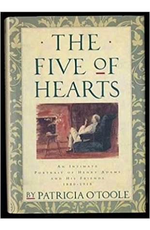 The Five of Hearts: An Intimate Portrait of Henry Adams and His Friends 1880–1918