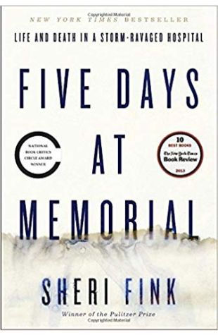 Five Days At Memorial: Life And Death In A Storm-Ravaged Hospital Sheri Fink