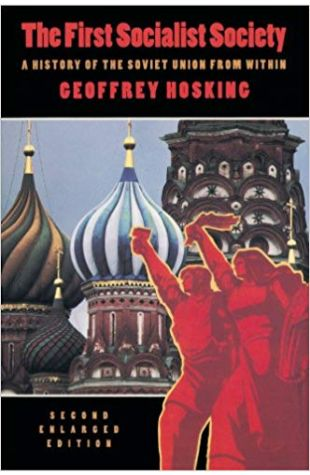 The First Socialist Society: A History of the Soviet Union from Within Geoffrey Hosking
