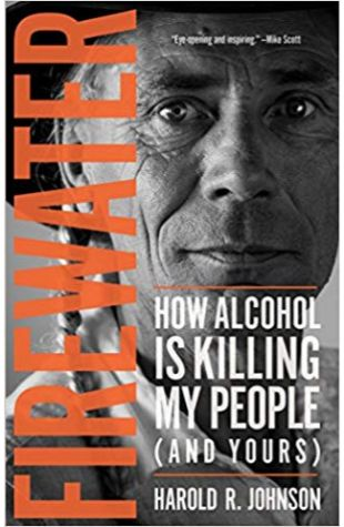 Firewater: How Alcohol is Killing My People (and Yours)