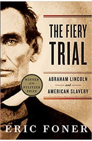 The Fiery Trial: Abraham Lincoln and American Slavery Eric Foner