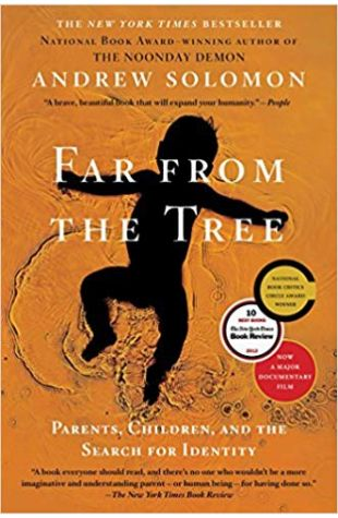 Far From the Tree: Parents, Children, and the Search for Identity Andrew Solomon