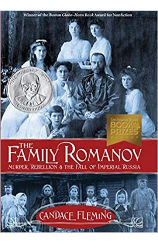 The Family Romanov: Murder, Rebellion, and the Fall of Imperial Russia Candace Fleming