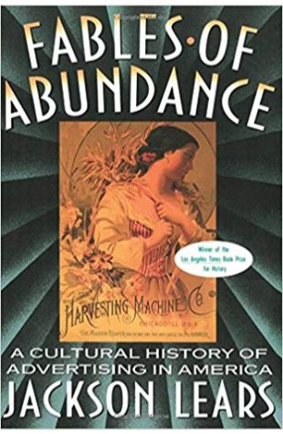 Fables of Abundance: A Cultural History of Advertising in America Jackson Lears