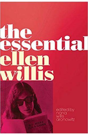 The Essential Ellen Willis, edited by Nona Willis Aronowitz Ellen Willis