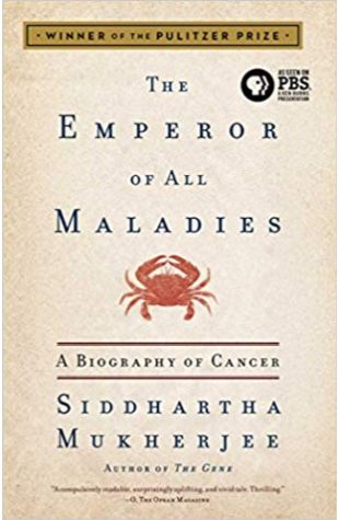 Emperor of All Maladies: A Biography of Cancer Siddhartha Mukherjee