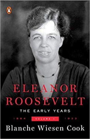 Eleanor Roosevelt: Volume 1. 1884-1933 Blanche Wiesen Cook