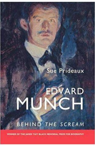 Edvard Munch: Behind the Scream Sue Prideaux