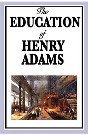 The Education of Henry Adams Henry Adams