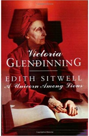 Edith Sitwell: A Unicorn Among Lions Victoria Glendinning