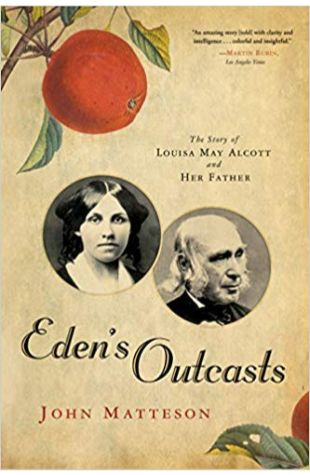 Eden's Outcasts: The Story of Louisa May Alcott and Her Father John Matteson